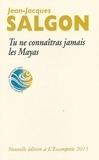 Jean-Jacques Salgon - Tu ne connaîtras jamais les Mayas.