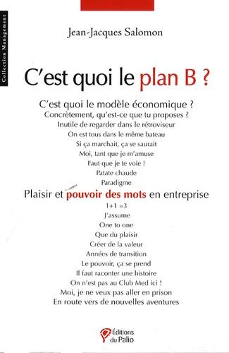 Jean-Jacques Salomon - C'est quoi le plan B ? - Plaisir et pouvoir des mots en entreprise.