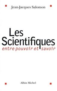Jean-Jacques Salomon - Les Scientifiques - Entre pouvoir et savoir.