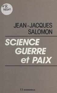 Jean-Jacques Salomon - Science, guerre et paix.