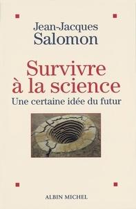 Jean-Jacques Salomon - Survivre à la science.