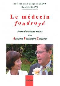 Jean-Jacques Salva et Danièle Salva - Le médecin foudroyé - Journal à quatre mains d'un Accident Vasculaire Cérébral.