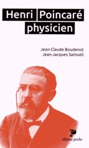 Jean-Jacques Samueli et Jean-Claude Boudenot - Henri Poincaré physicien (1854-1912).