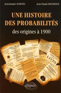 Jean-Jacques Samueli et Jean-Claude Boudenot - Une histoire des probabilités - Des origines à 1900.