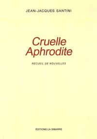 Jean-Jacques Santini - Cruelle Aphrodite.