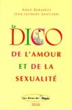 Jean-Jacques Santiveri et Anne Débarède - Le dico de l'amour et de la sexualité.