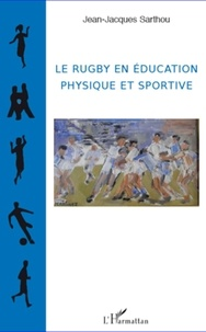 Jean-Jacques Sarthou - Le rugby en éducation physique et sportive.