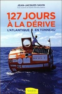 Jean-Jacques Savin - 127 jours à la dérive : l'Atlantique en tonneau.