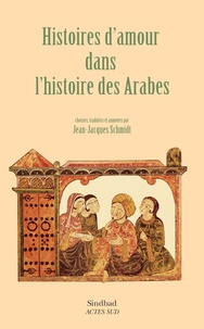 Jean-Jacques Schmidt - Histoires d'amour dans l'histoire des Arabes.