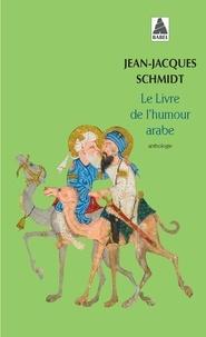 Jean-Jacques Schmidt - Le livre de l'humour arabe.