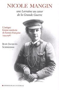 Nicole Mangin - Une Lorraine au coeur de la Grande Guerre - Lunique femme médecin de larmée française (1914-1918).pdf