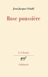 Jean-Jacques Schuhl - Rose poussière.