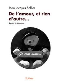 Jean-Jacques Sollier - De l'amour et rien d'autre....