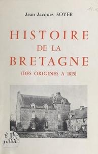 Jean-Jacques Soyer - Histoire de la Bretagne (des origines à 1815).
