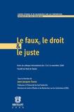 Jean-Jacques Sueur - Le faux, le droit et le juste - Actes du colloque international des 13 et 14 novembre 2008.