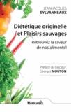 Jean-Jacques Sylvanneaux - Diététique originelle et Plaisirs sauvages - Retrouver la saveur de nos aliments !.
