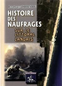 Jean-Jacques Taillentou - Histoire des naufrages sur le littoral landais.
