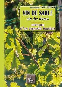 Jean-Jacques Taillentou - Vin de sable, vin des dunes - Histoire d'un vignoble landais.