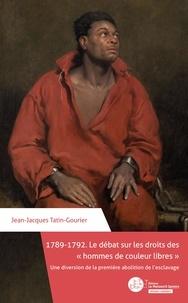 """Jean-Jacques Tatin Gourier - 1789-1792. Le débat sur les droits des """"hommes de couleur libres"""" - une diversion de la première abolition de l'esclavage."""