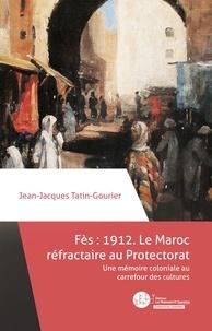 Fès 1912 : le Maroc réfractaire au Protectorat - Une mémoire coloniale au carrefour des cultures.pdf