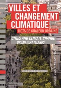 Jean-Jacques Terrin - Villes et changement climatique - Ilots de chaleur urbains. Barcelona, Lyon, Marseille, Montréal, Nantes, Rennes, Roma, Stuttgart, Toulouse, Wien.