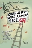 Jean-Jacques Thibaud - Quand les mots tirent la langue vers le OH.