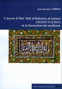 Jean-Jacques Thibon - L'oeuvre d'Abu 'Abd al-Rahman al-Sulami (325/937-412/1021) et la formation du soufisme.