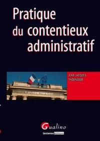 Pratique du contentieux administratif - Jean-Jacques Thouroude |