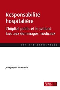 Jean-Jacques Thouroude - Responsabilité hospitalière - L'hôpital public et le patient face aux dommages médicaux.