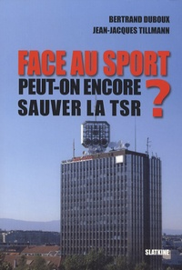 Jean-Jacques Tillmann et Bertrand Duboux - Face au sport - Peut-on encore sauver la TSR ?.