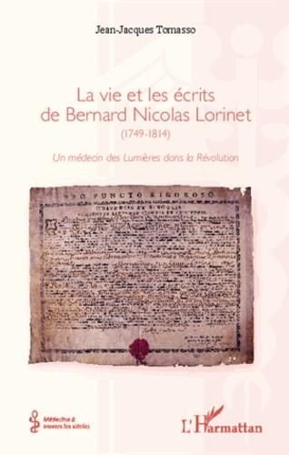 Jean-Jacques Tomasso - La vie et les écrits de Bernard Nicolas Lorinet (1749-1814) - Un médecin des Lumières dans la Révolution.