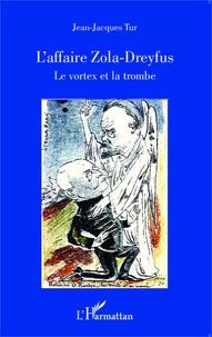 Jean-Jacques Tur - L'affaire Zola-Dreyfus - Le vortex et la trombe.