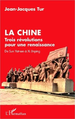 Jean-Jacques Tur - La Chine - Trois révolutions pour une renaissance : de Sun Yat-sen à Xi Jinping.