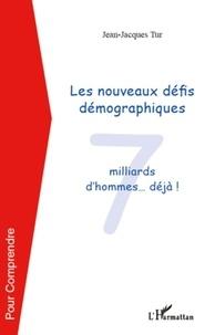 Jean-Jacques Tur - Les nouveaux défis démographiques - 7 milliard d'hommes ... déjà !.