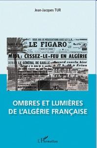 Jean-Jacques Tur - Ombres et lumières de l'Algérie française.