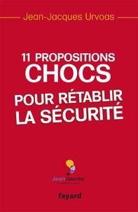 Jean-Jacques Urvoas - 11 propositions chocs pour rétablir la sécurité.