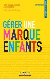 Jean-Jacques Urvoy et Annie Llorca - Gérer une marque enfants.