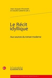 Jean-Jacques Vincensini et Claudio Galderisi - Le Récit idyllique - Aux sources du roman moderne.