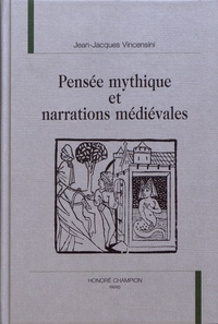 Jean-Jacques Vincensini - Pensée mythique et narrations médiévales.