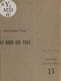 Jean-Jacques Viton et Henri Deluy - Au bord des yeux.