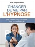 Jean-Jacques Walter - Changer votre vie par l'hypnose - Les conditions pour réussir une bonne thérapie.