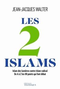 Jean-Jacques Walter - Les 2 Islams - Islam des Lumières contre Islam radical - De A à Z, les 88 points qui font débat.