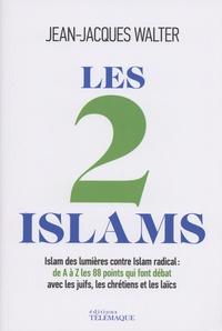 Jean-Jacques Walter - Les 2 islams - Islam des Lumières contre Islam radical : de A à Z, les 88 points qui font débat avec les juifs, les chrétiens et les laïcs.