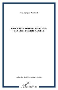 Jean-Jacques Weisbuch - Processus d'humanisation: devenir et être adulte.