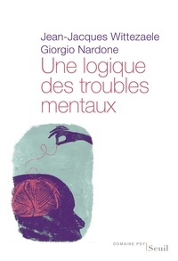 Une logique des troubles mentaux - Jean-Jacques Wittezaele, Giorgio Nardone - Format PDF - 9782021290073 - 16,99 €