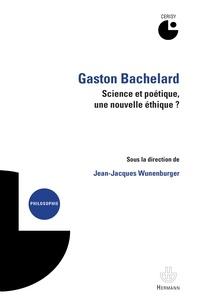 Gaston Bachelard - Science et poétique, une nouvelle éthique ?.pdf