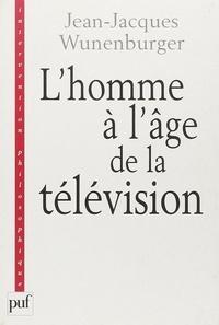 Jean-Jacques Wunenburger - L'homme à l'âge de la télévision.
