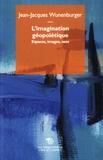 Jean-Jacques Wunenburger - L'imagination géopoïétique - Espaces, images, sens.