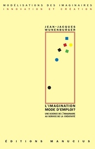 Jean-Jacques Wunenburger - L'Imagination mode d'emploi ?.