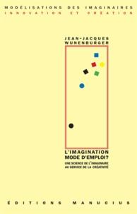 Jean-Jacques Wunenburger - L'imagination mode d'mploi ? - Un science de l'imaginaire au service de la créativité.